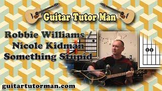 Something Stupid - Robbie Williams & Nicole Kidman / Sinatra - Guitar Lesson (Easy-ish)
