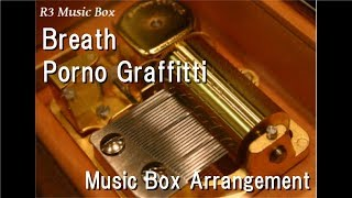 "Breath/Porno Graffitti [Music Box] (Anime ""Pokémon the Movie: Everyone's Story"" Theme Song)"