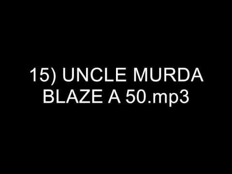 15) UNCLE MURDA - BLAZE A 50.mp3