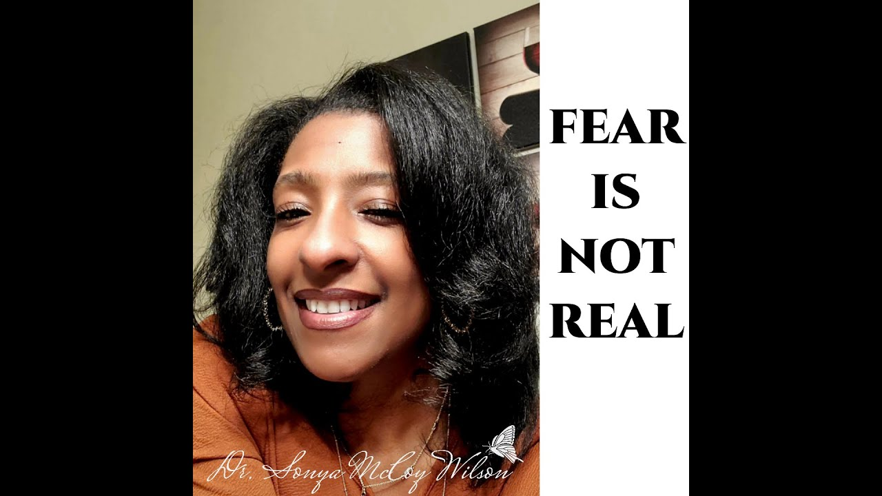 Fear is NOT real!