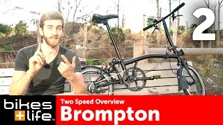 Two Speed Overview - Brompton Bike Gearing Video Review
