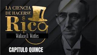 LA CIENCIA DE HACERSE RICO - WALLACE WATTLES - CAPÍTULO 15