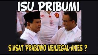 Isu Pribumi Digaungkan Siasat Prabowo Menjegal Anies ?