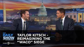 """Taylor Kitsch - Reimagining the """"Waco"""" Siege - Extended Interview: The Daily Show"""