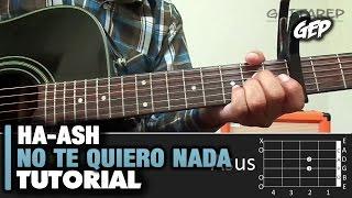 """Como tocar """"No te quiero nada"""" de HA-ASH en Guitarra Acústica - Tutorial Fácil  (HD)"""