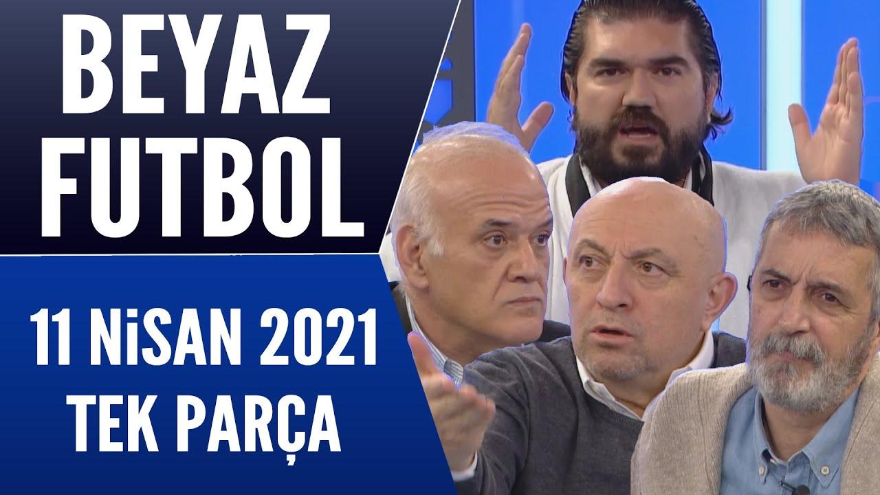 Beyaz Futbol 11 Nisan 2021 Tek Parça