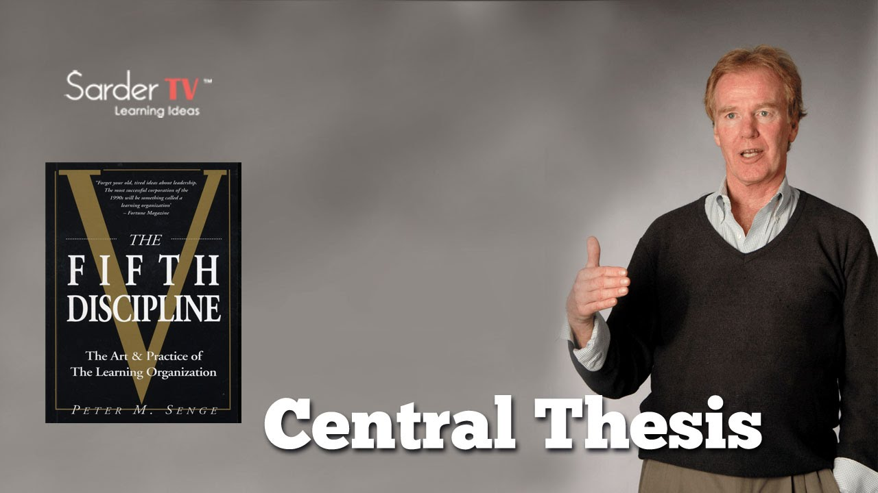 what is the central thesis of the fifth discipline by peter senge author of the fifth discipline youtube