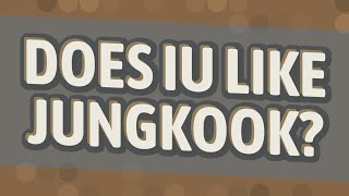 Does IU like JungKook?
