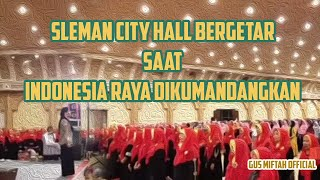 GUS MIFTAH | MELANTUNKAN LAGU INDONESIA RAYA | Sleman City Hall
