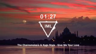 The Chainsmokers & Kygo Style - Give Me Your Love