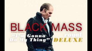NEW! BLACK MASS Trailer | Royal Deluxe | I'm Gonna Do My Thing