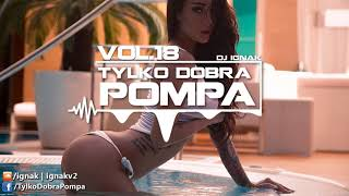 ✪ Tylko Dobra Pompa Vol.18 ✪ Club/Dance Music Mix 2017 ✪ DJ IGNAK ✪