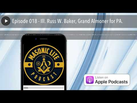 Episode 018 - Ill. Russ W. Baker, Grand Almoner for PA.