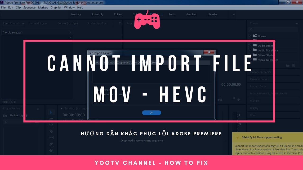 Khắc phục lỗi không thể import file MOV - code HEVC vào Adobe Premiere