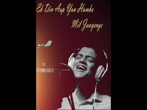 Ek Din Aap Yun Humko Mil Jaayenge | Cover by Soummoshis