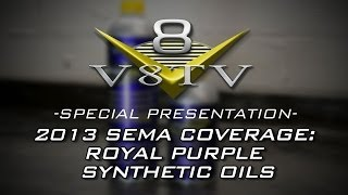 2013 SEMA Show Video Coverage: Synthetic Oil Tech with Royal Purple V8TV