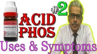 Acid Phos in Hindi (Part 2) - Uses & Symptoms in Homeopathy by Dr P. S. Tiwari