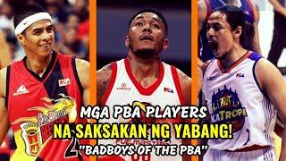 Mga PBA Players na SAKSAKAN NG YABANG | BadBoys of the PBA
