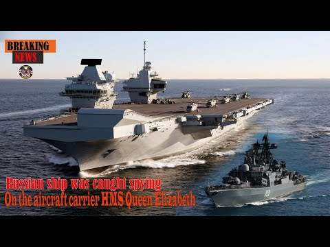 Russian ship was caught spying on the aircraft carrier HMS Queen Elizabeth