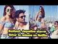 Sushant, Jaqueline starrer 'Drive' to release on Netflix
