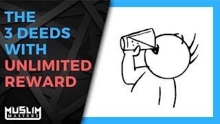 The 3 Deeds With Unlimited Reward - Major Good Deeds In Islam