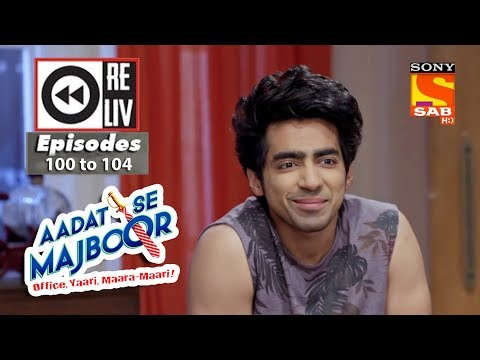 Weekly Reliv - Aadat Se Majboor - 19th Feb to 23rd Feb 2018 - Episode 100 to 104
