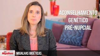 Migalhas Bioéticas - Aconselhamento Genético Pré-Nupcial