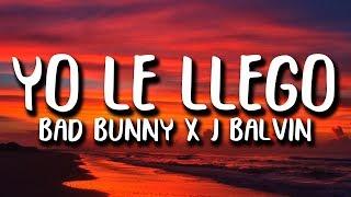Bad Bunny x J. Balvin - YO LE LLEGO (Letra)