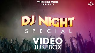 DJ Night Special (Video Jukebox) | DJ Mix 2020 | Hit Punjabi Song | White Hill Music