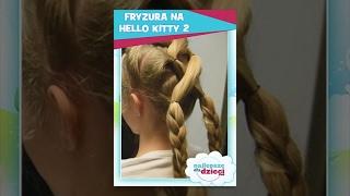 FRYZURA NA HELLO KITTY 2  - Najlepsze fryzury dla dzieci