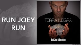 Run Joey Run - Terra Negra - La Soul Machine