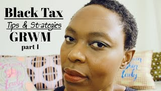 GRWM | Black Tax!! PT 1 |TIPS & STRATEGIES