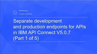 separate development and production endpoints for apis in ibm api connect v5 0 7 1 of 5