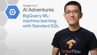 BigQuery ML: Machine Learning with Standard SQL (AI Adventures)
