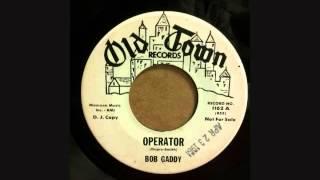 BOB GADDY   OPERATOR