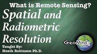 Spatial and Radiometric Resolution - What is Remote Sensing? (3/9)