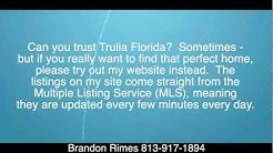 Can You Trust Trulia Florida | Brandon Rimes 813-917-1894