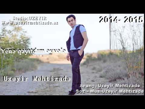 Uzeyir Mehdizade Yene Qayitdim Evvele Yep Yeni 2014 2015 Youtube