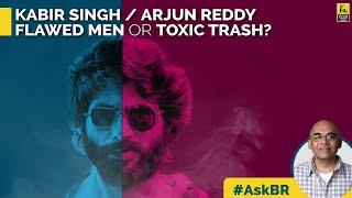 #AskBR : Kabir Singh / Arjun Reddy Flawed Men or Toxic Trash By Baradwaj Rangan