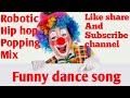 Funny dance mix song robotic popping hip hop krumping mix by dance remix