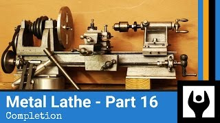 Metal Lathe - Part 16: Completion