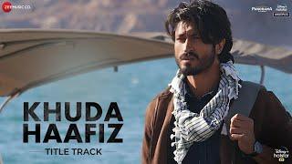 Khuda Haafiz Title Track  | Vidyut Jammwal, Shivaleeka Oberoi