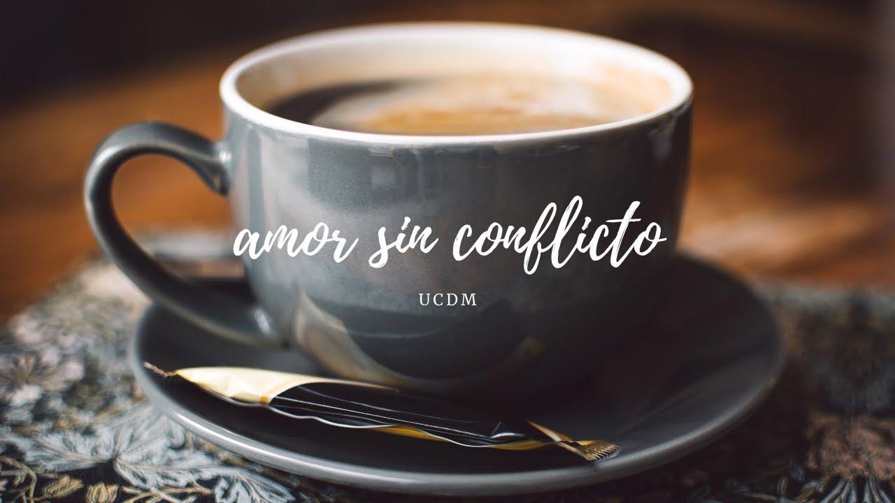Amor sin conflicto | UCDM