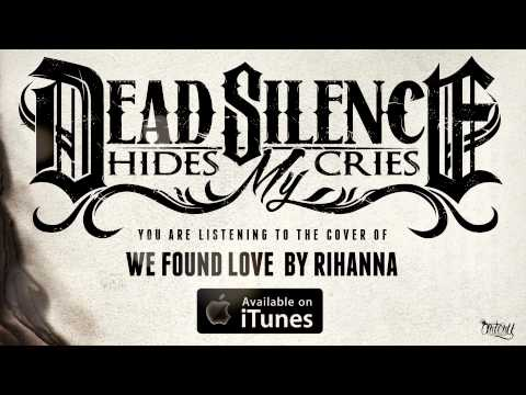 Dead Silence Hides My Cries - We Found Love (Track Video)