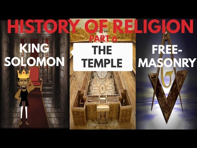 HISTORY OF RELIGION (Part 6): KING SOLOMON, THE TEMPLE, & FREEMASONRY CONNECTION