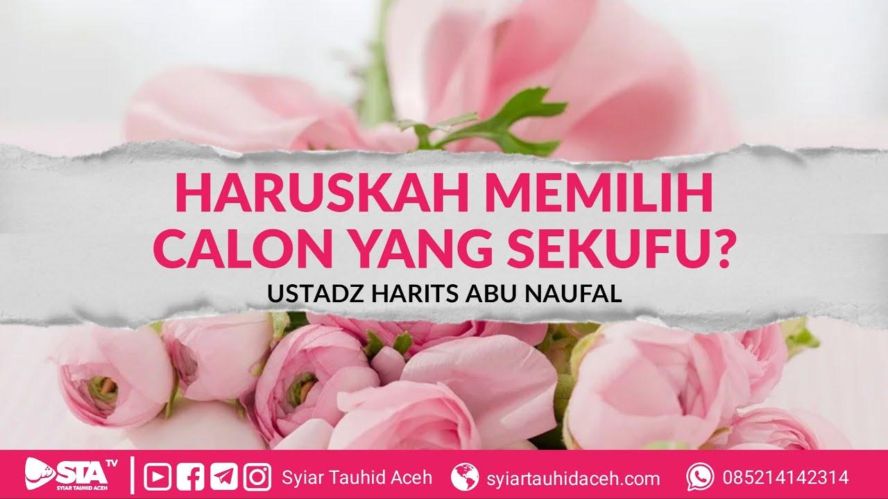 [Q&A] Haruskah Memilih Pasangan yang Sekufu? - Ustadz Harits Abu Naufal