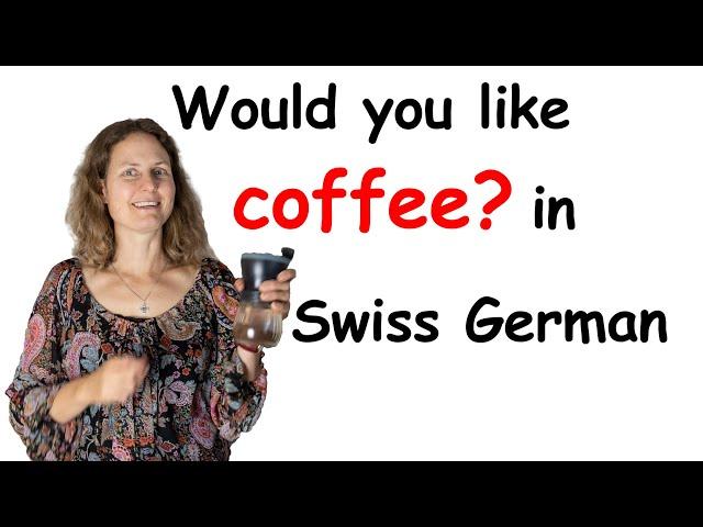 Would you like coffee in Swiss German