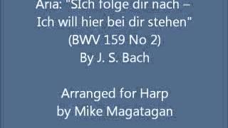 """Aria: """"SIch folge dir nach -- Ich will hier bei dir stehen"""" (BWV 159 No 2) for Harp"""