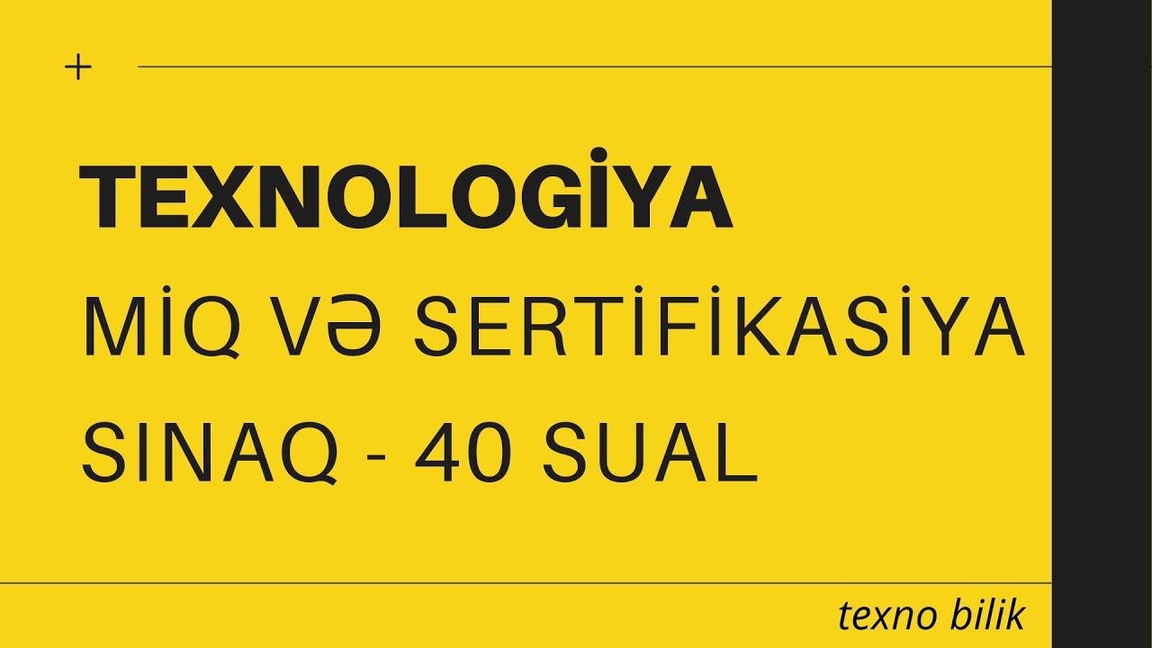 Texnologiya fənni. MİQ və SERTİFİKASİYA üzrə sınaq izahı (1-40 sual)