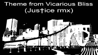 Theme from Vicarious Bliss (Justice Remix)